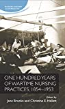 One Hundred Years of Wartime Nursing Practices, 1854-1953 (Nursing History and Humanities)