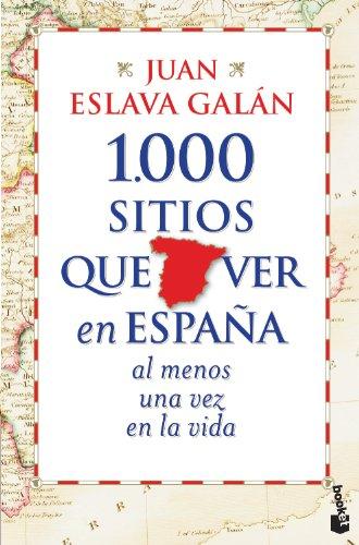 1.000 sitios que ver en España al menos una vez en la vida (Diversos) por Juan Eslava Galán