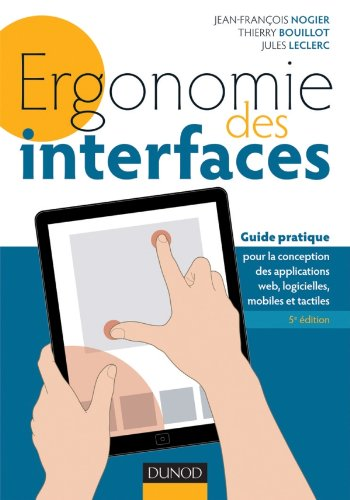 Ergonomie des interfaces - 5e éd - Guide pratique pour la conception des applications web.: Guide pratique pour la conception des applications web, logicielles, mobiles et tactiles