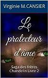 Le protecteur d'âme: Saga des frères Chandelin Livre 2 (French Edition)