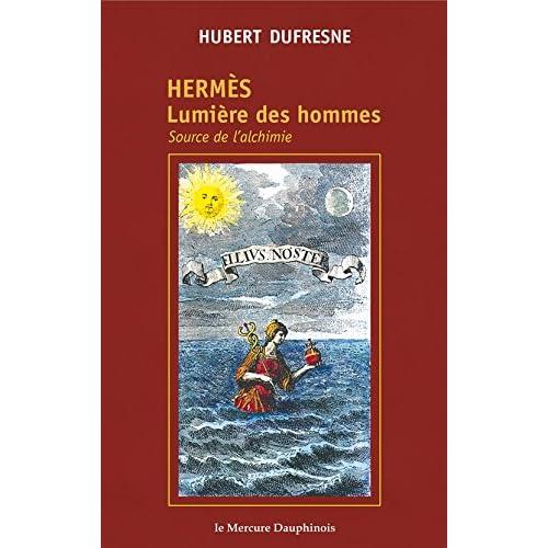 Hermès - Lumière des hommes: Source de l'alchimie