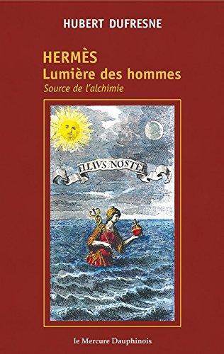 Hermès - Lumière des hommes: Source de l'alchimie par Hubert Dufresne