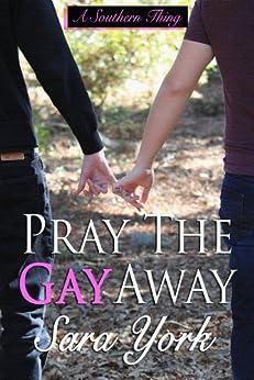 Pray The Gay Away (A Southern Thing Book 1) (English Edition) par [York, Sara]