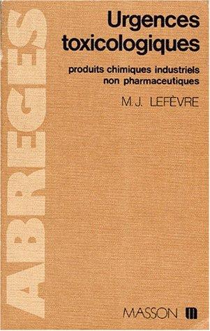 ABREGE DES URGENCES TOXICOLOGIQUES. Produits chimiques industriels non pharmaceutiques