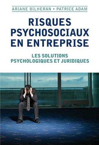 Risques psychosociaux en entreprise: Les solutions psychologiques et juridiques