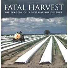 Fatal Harvest: The Tragedy of Industrial Agriculture