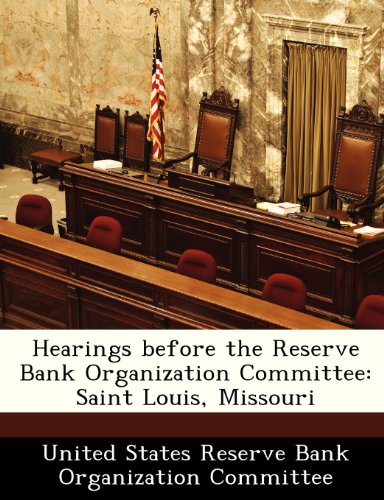 Hearings before the Reserve Bank Organization Committee: Saint Louis, Missouri