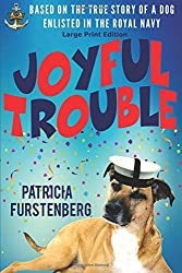 Joyful Trouble: Based on the True Story of a Dog Enlisted in the Royal Navy, Large Print Edition