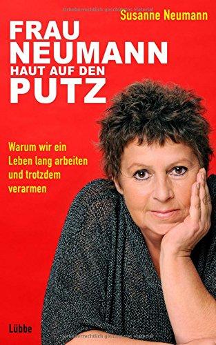 Frau Neumann haut auf den Putz: Warum wir ein Leben lang arbeiten und trotzdem verarmen