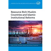 Resource Rich Muslim Countries and Islamic Institutional Reforms (Economic, Political and Social Institutions in Islam, Band 1)