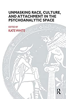 PDF Descargar Unmasking Race, Culture, and Attachment in the Psychoanalytic Space (The Bowlby Centre Monograph Series)