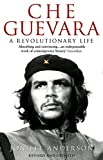 Front cover for the book Che Guevara: A Revolutionary Life by Jon Lee Anderson