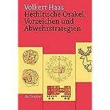 Hethitische Orakel, Vorzeichen Und Abwehrstrategien Ein Beitrag Zur Hethitischen Kulturgeschichte