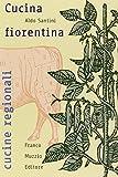 Scarica Libro La cucina fiorentina (PDF,EPUB,MOBI) Online Italiano Gratis