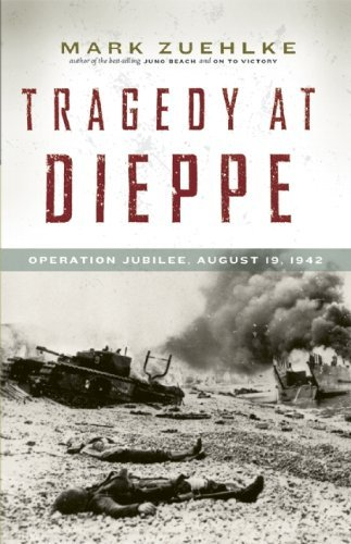 Tragedy at Dieppe: Operation Jubilee, August 19, 1942 by Mark Zuehlke (6-May-2014) Paperback
