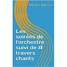 Les soirées de l'orchestre suivi de A travers chants (French Edition)