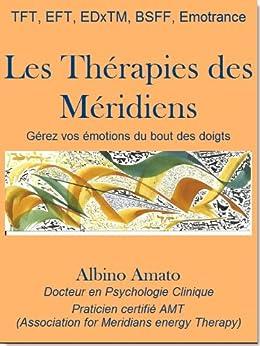 Les Thérapies des Méridiens, gérez vos émotions du bout des doigts par [Amato, Albino]