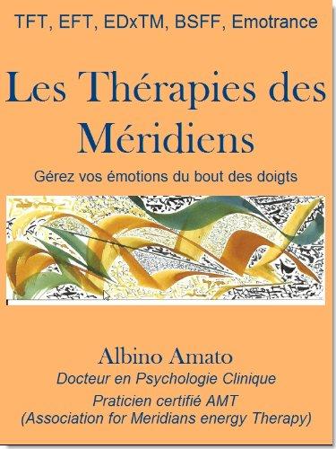 Les Thérapies des Méridiens, gérez vos émotions du bout des doigts par Albino Amato