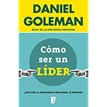 Cómo ser un líder: ¿Por qué la inteligencia emocional sí importa? (Spanish Edition)