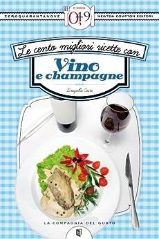 Le cento migliori ricette con vino e champagne (eNewton Zeroquarantanove) di [Costa, Graziella]