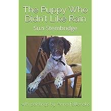 The Puppy Who Didn't Like Rain: A Springer Spaniel's First Six Months (Pavlov the Springer Spaniel)