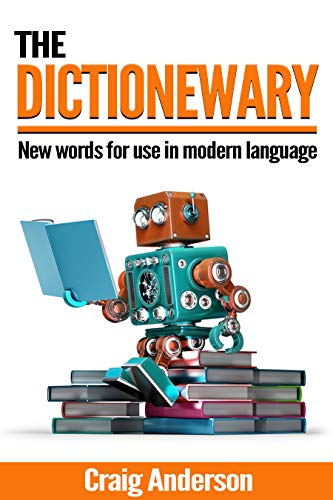 The Dictionewary: New words for use in modern language (English Edition)