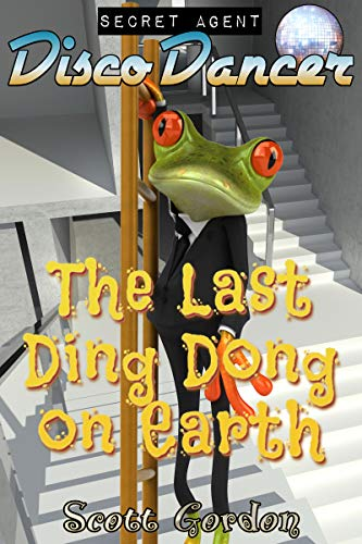 Secret Agent Disco Dancer: The Last Ding Dong on Earth (English Edition)