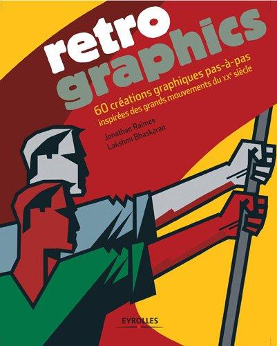 Retro Graphics: 60 créations graphiques pas-à-pas inspirées des grands mouvements du XXe siècle.