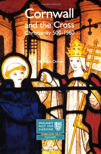 Cornwall and the Cross: Christianity, 500-1560 (Englands Past for Everyone)