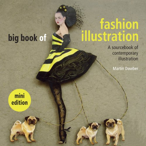 Big Book of Fashion Illustration. Mini Edition: A Sourcebook of Contemporary Illustration