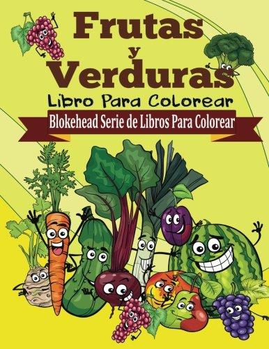 Frutas y Verduras Libro para Colorear (Blokehead  Serie de Libros Para Colorear) por El Blokehead