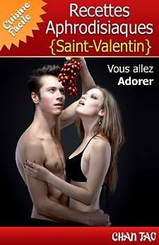 Recettes Aphrodisiaques - Saint-Valentin - Vertus des aliments aphrodisiaques et les meilleures recettes. Vous allez adorer ! (Cuisine Facile t. 3) par [Tao, Chan]