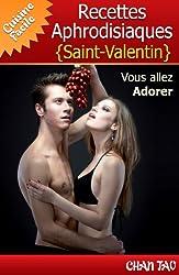 Recettes Aphrodisiaques - Saint-Valentin - Vertus des aliments aphrodisiaques et les meilleures recettes. Vous allez adorer ! (Cuisine Facile t. 3)