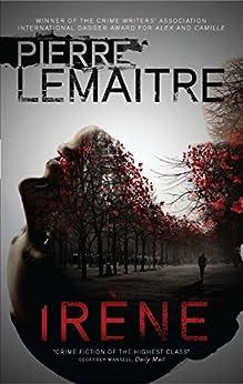 Irène: Book One of the Brigade Criminelle Trilogy par [Lemaitre, Pierre]