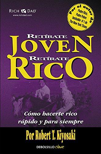 Retírate joven y rico: Cómo hacerte rico rápido y para siempre (CLAVE) por Robert T. Kiyosaki