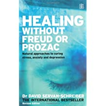 Healing without Freud or Prozac: Natural Approaches to Curing Stress, Anxiety and Depression Without Drugs and Without Psychoanalysis
