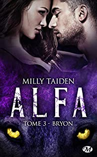A.L.F.A., tome 3 : Bryon par Milly Taiden