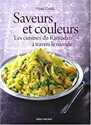 Saveurs et couleurs : Les cuisines du Ramadan à travers le monde : Grand prix « Gourmand World Cook book Awards 2009 », meilleur livre de cuisine arabe