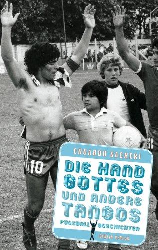 Die Hand Gottes und andere Tangos: Fußballgeschichten (Die Hand Gottes)