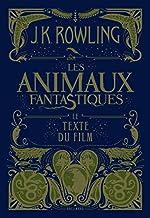 Les animaux fantastiques - Le texte du film de J. K. Rowling