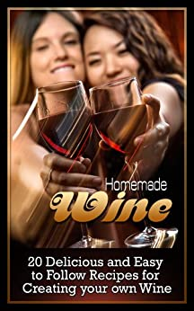 Homemade Wine Making: Delicious And Easy To Follow Recipes For Creating Your Own Wine (English Edition) par [Younge, Davie]