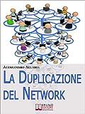 La Duplicazione del Network. Un Sistema in 6 Passaggi per...