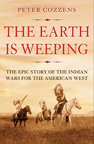 the-earth-is-weeping-the-epic-story-of-the-indian-wars-for-the-american-west-english-edition