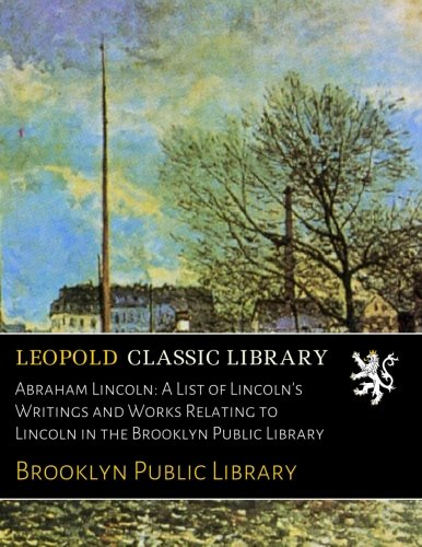 Abraham Lincoln: A List of Lincoln's Writings and Works Relating to Lincoln in the Brooklyn Public Library por Brooklyn Public Library