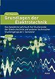 Grundlagen der Elektrotechnik: Das bewährte Lehrbuch für Studierende der Elektrotechnik und anderer technischer Studiengänge ab 1. Semseter