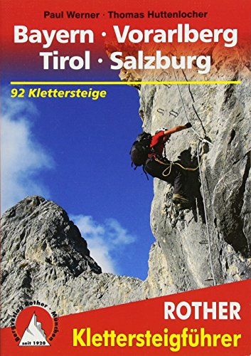 Klettersteige Bayern - Vorarlberg - Tirol - Salzburg: 92 Klettersteige (Rother Klettersteigführer)