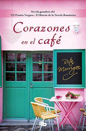 Corazones en el café (Premio Vergara - El Rincón de la Novela Romántica 2017) (FICCIÓN)