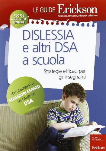 Dislessia e altri DSA a scuola. Strategie efficaci per gli insegnanti