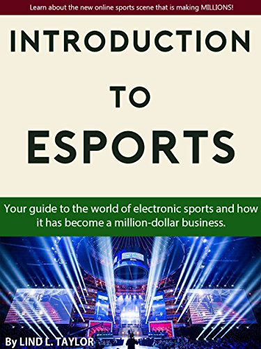 An Introduction to the Growing World of E-Sports (English Edition)