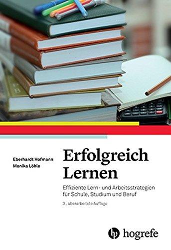 Erfolgreich Lernen: Effiziente Lern- und Arbeitsstrategien f&uumlr Schule, Studium und Beruf